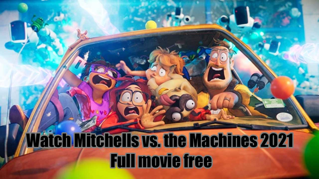 [Watch.HD] The Mitchells vs the Machines Movie (2021), Online Full Free Download ||HD|| Version @4k 30 April 2021